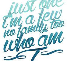 Just one I'm a few, no family too. Who am I? by accioloki