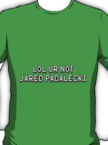 lol ur not jared padalecki T-Shirt