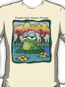 Friends Don't Dissect Friends T-Shirt
