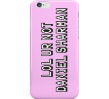 Lol ur not daniel sharman iPhone Case/Skin