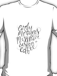 early mornings, messy hair, design + coffee T-Shirt