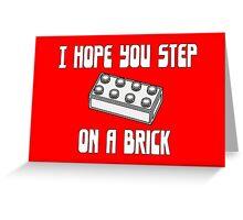 I HOPE YOU STEP ON A BRICK  Greeting Card