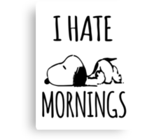 I Hate Mornings Canvas Print
