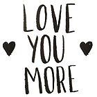 Love you more by Anastasiia Kucherenko