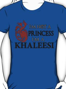 I'm Not a Princess I'm a Khaleesi T-Shirt