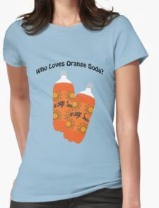 Who Loves Orange Soda? Womens Fitted T-Shirt