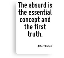 The absurd is the essential concept and the first truth. Canvas Print