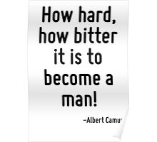 How hard, how bitter it is to become a man! Poster