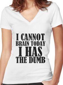 I CANNOT BRAIN TODAY I HAS THE DUMB Women's Fitted V-Neck T-Shirt