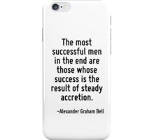 The most successful men in the end are those whose success is the result of steady accretion. iPhone Case/Skin