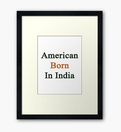 American Born In India  Framed Print