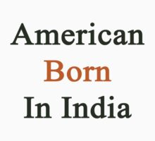 American Born In India  by supernova23