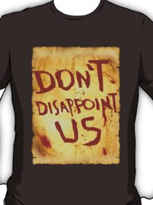 Don't disappoint us! T-Shirt