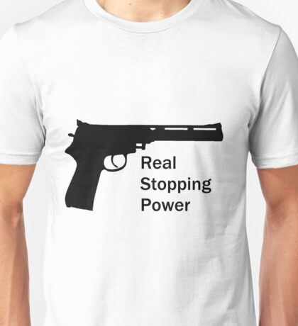 Real Stopping Power Unisex T-Shirt