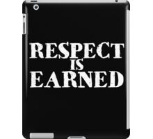 Respect is earned iPad Case/Skin