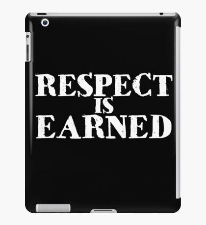 Respect is earned iPad Case/Skin
