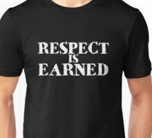 Respect is earned Unisex T-Shirt