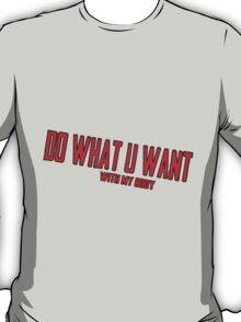 Do What U Want Design T-Shirt