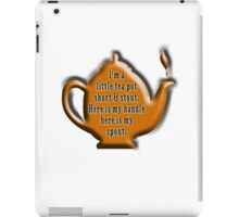 NURSERY RHYME, TEA, TEA POT,  Cuppa, I'm a little tea pot, short & stout, here is my handle, here is my spout. Childs poem iPad Case/Skin