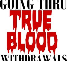 GOING THRU TRUE BLOOD WITHDRAWALS by Divertions