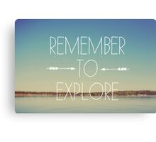 Remember To Explore Canvas Print