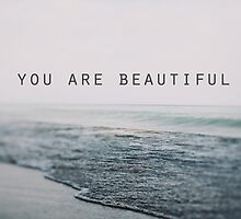 You Are Beautiful by ALICIABOCK