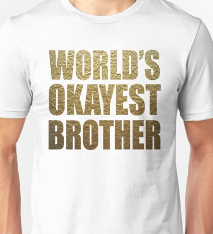 World's okayest brother shirt Unisex T-Shirt