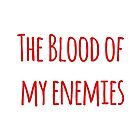 The blood of my enemies by WhovianWizard