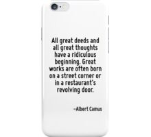 All great deeds and all great thoughts have a ridiculous beginning. Great works are often born on a street corner or in a restaurant's revolving door. iPhone Case/Skin