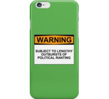 WARNING: SUBJECT TO LENGTHY OUTBURSTS OF POLITICAL RANTING iPhone Case/Skin