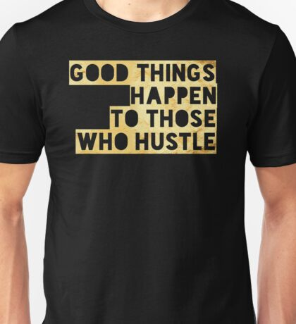 Good Things Happen to Those Who Hustle Unisex T-Shirt
