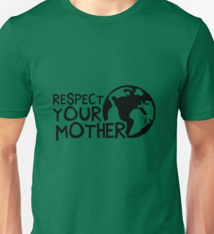 Earth Day t-shirt: Respect Your Mother  Unisex T-Shirt