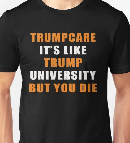 Trumpcare funny Unisex T-Shirt