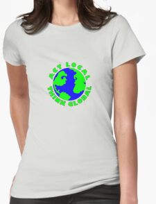 Act Local Think Global T-Shirt Womens Fitted T-Shirt