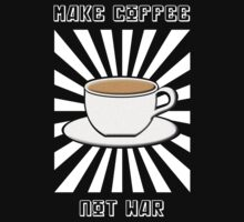 Make Coffee Not War by Samuel Sheats