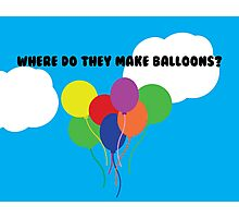 Where do they make balloons? Photographic Print
