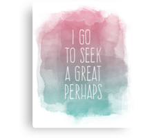 I go to seek a great perhaps, quote Canvas Print
