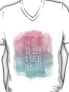 I go to seek a great perhaps, quote T-Shirt