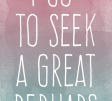 I go to seek a great perhaps, quote Sticker