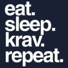 Eat Sleep Krav Repeat by JadBean