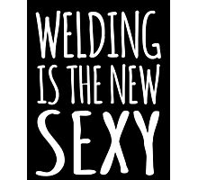 Funny 'Welding Is The New Sexy' T-Shirts, Hoodies, Gifts and Accessories. #Welding Photographic Print