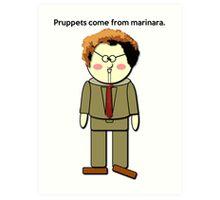 Pruppets Come From Marinara Dr. Steve Brule Design by SmashBam Art Print