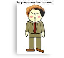 Pruppets Come From Marinara Dr. Steve Brule Design by SmashBam Metal Print