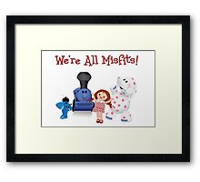 We're All Misfits! Framed Print