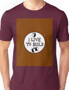 I  LIVE TO BUILD  Unisex T-Shirt