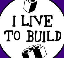I  LIVE TO BUILD Sticker