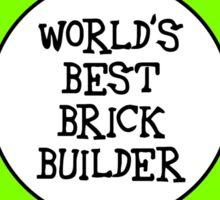 WORLD'S BEST BRICK BUILDER Sticker