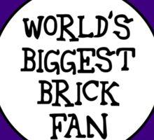 WORLD'S BIGGEST BRICK FAN Sticker