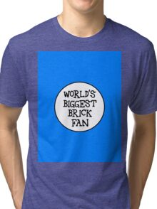 WORLD'S BIGGEST BRICK FAN Tri-blend T-Shirt