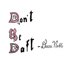 Don't Be Daft Photographic Print
